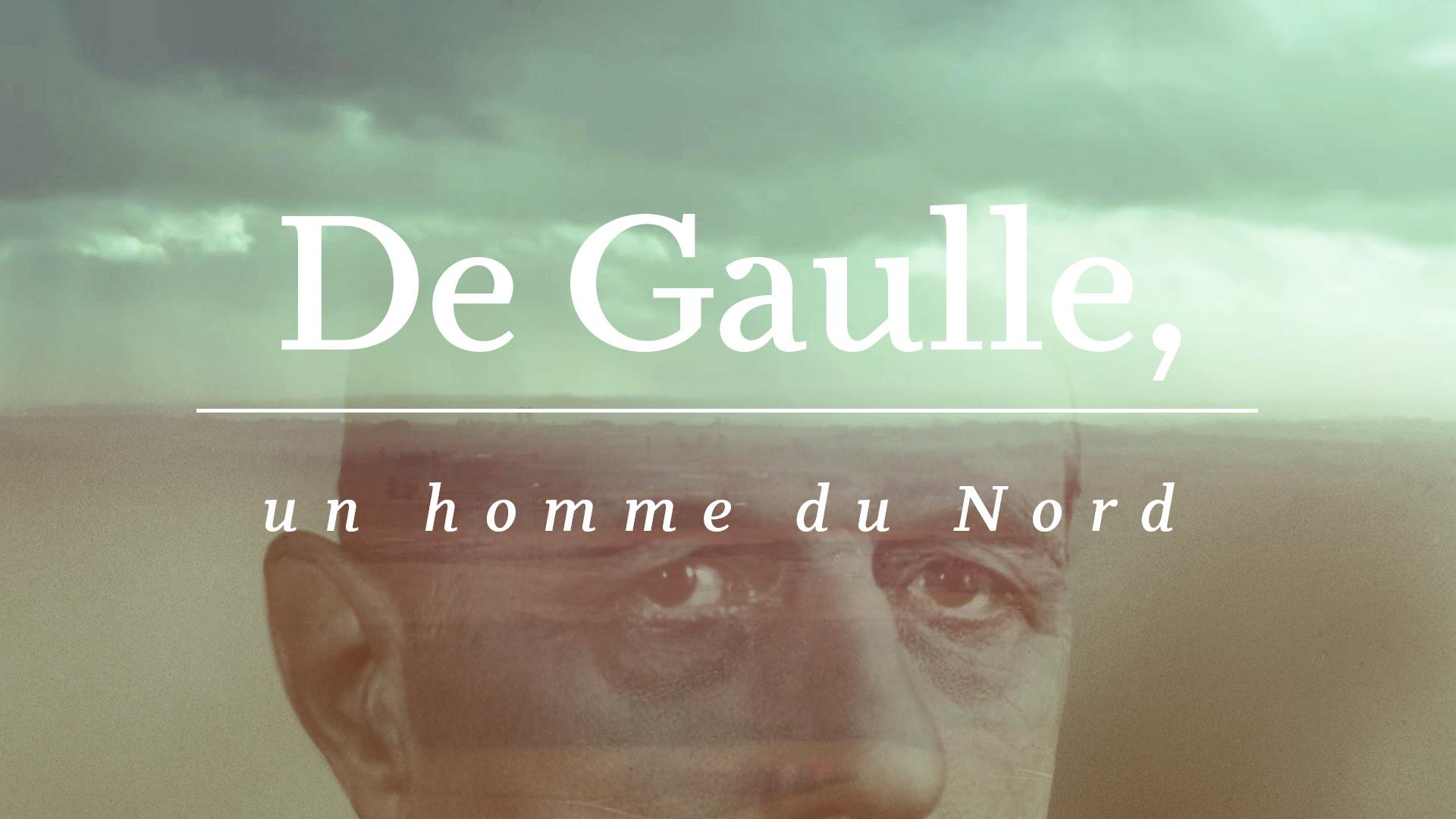 DE GAULLE, UN HOMME DU NORD // FRANCE 3